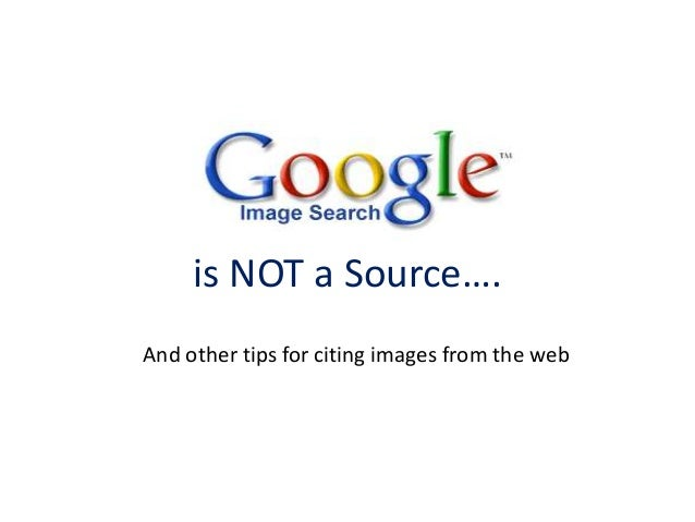 is NOT a Source…. And other tips for citing images from the web