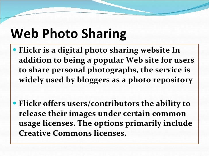 Web Photo Sharing <ul><li>Flickr is a digital photo sharing website In addition to being a popular Web site for users to s...
