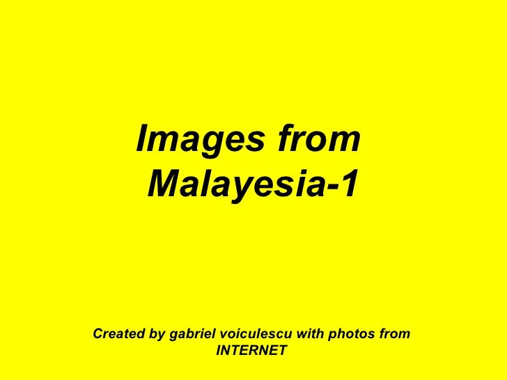 Images from  Malayesia-1 Created by gabriel voiculescu with photos from INTERNET