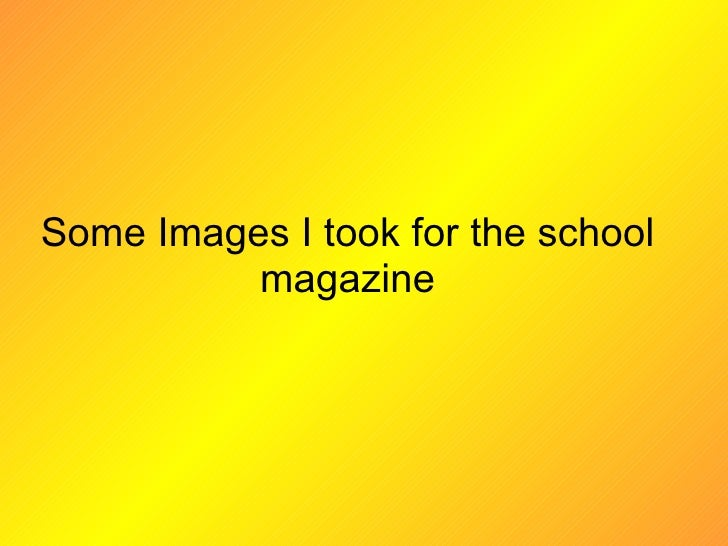 Some Images I took for the school magazine