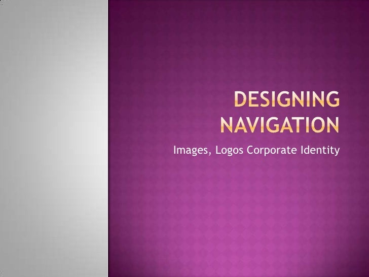 Designing Navigation<br />Images, Logos Corporate Identity<br />