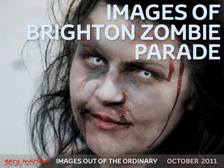 IMAGES OF         BRIGHTON ZOMBIE                 PARADE    gary marlowe   IMAGES OUT OF THE ORDINARY   OCTOBER 2011
