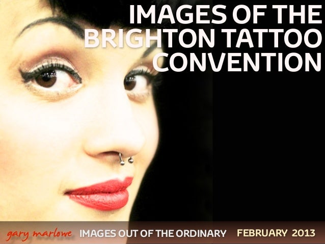 IMAGES OF THE                   BRIGHTON TATTOO                        CONVENTION    gary marlowe   IMAGES OUT OF THE ORD...