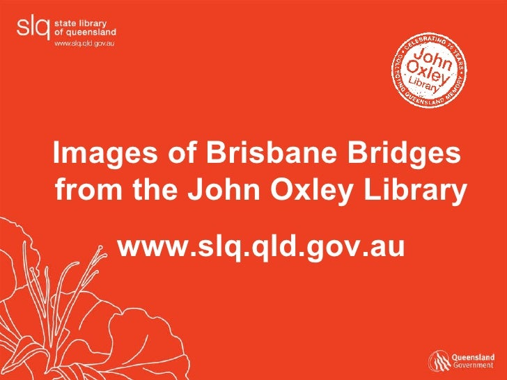 Images of Brisbane Bridges  from the John Oxley Library www.slq.qld.gov.au
