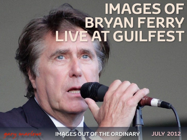 IMAGES OF                       BRYAN FERRY                   LIVE AT GUILFEST