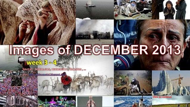 Images of DECEMBER 2013 week 3 - 4  Week 3 - 4  Sources : boston.com, reuters.com , time.com , …  Click to continue Januar...