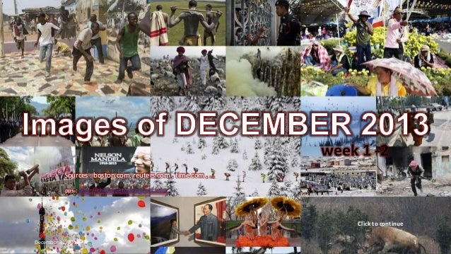 Images of DECEMBER 2013 week 1 - 2  week 1 -2  Sources : boston.com, reuters.com , time.com , … pps : http://chieuquetoi.b...