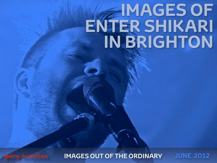 IMAGES OF                        ENTER SHIKARI                          IN BRIGHTON