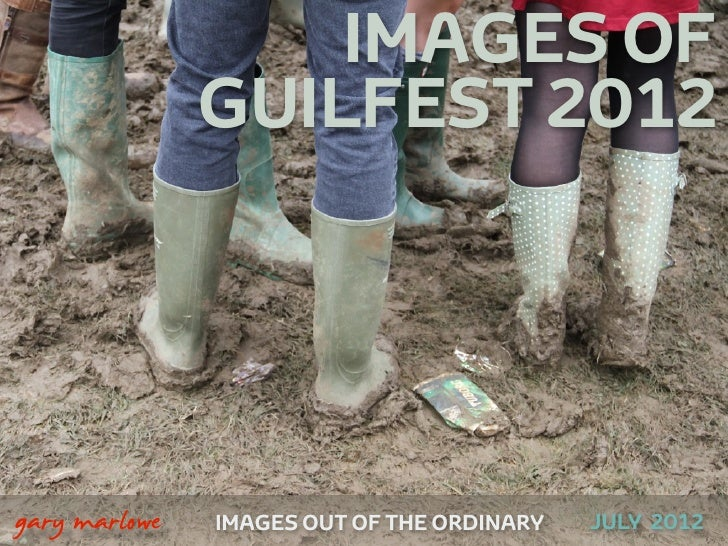IMAGES OF                   GUILFEST 2012    gary marlowe   IMAGES OUT OF THE ORDINARY   JULY 2012