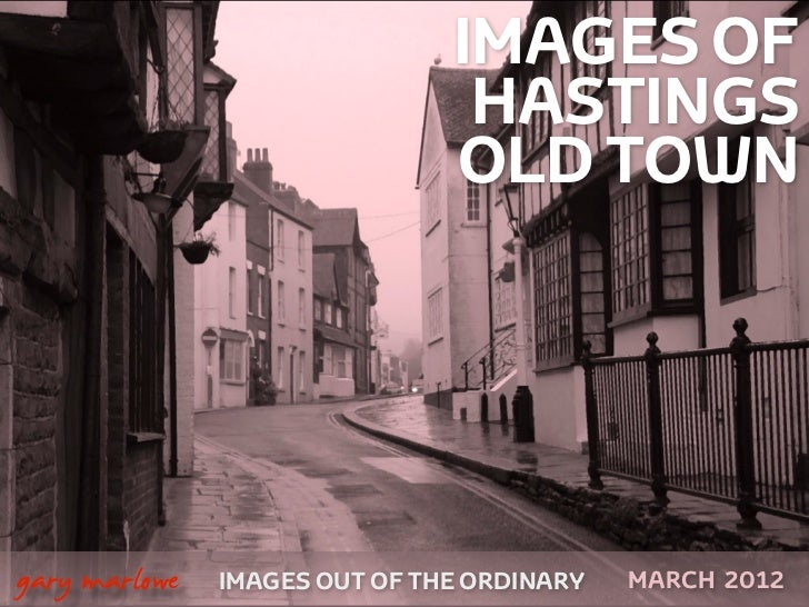 IMAGES OF                                    HASTINGS                                   OLD TOWN    gary marlowe   IMAGES...