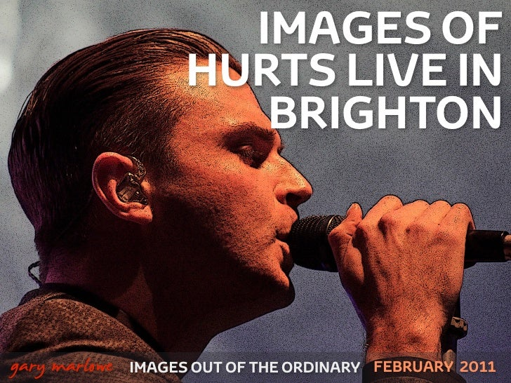 IMAGES OF                         HURTS LIVE IN                            BRIGHTON!    gary marlowe   IMAGES OUT OF THE O...