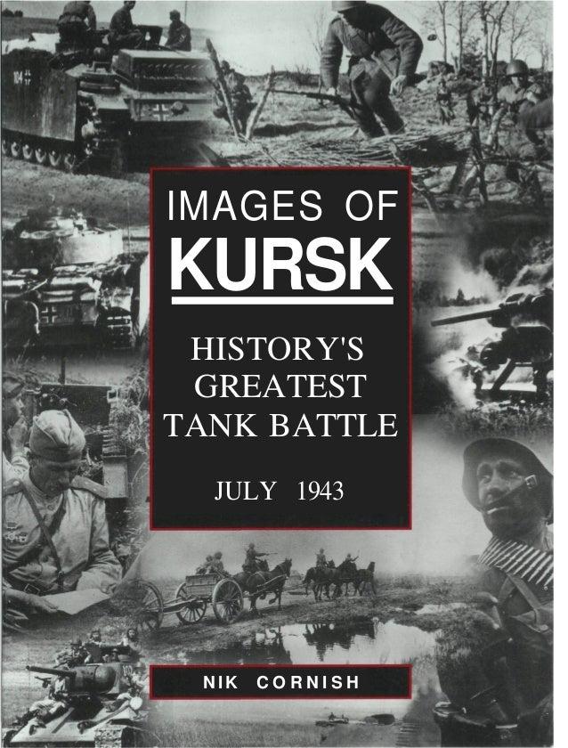 IMAGES OF KURSK HISTORY'S GREATEST TANK BATTLE JULY 1943 N I K C O R N I S H