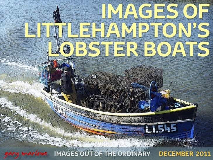 IMAGES OF         LITTLEHAMPTON'S           LOBSTER BOATS    gary marlowe   IMAGES OUT OF THE ORDINARY   DECEMBER 2011
