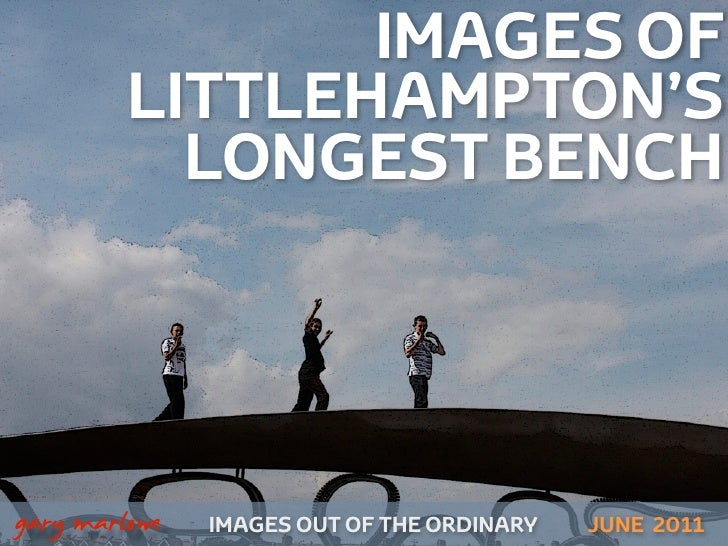 IMAGES OF             LITTLEHAMPTON'S               LONGEST BENCH!    gary marlowe   IMAGES OUT OF THE ORDINARY SEPTEMBER ...