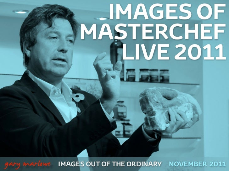 IMAGES OF                        MASTERCHEF                           LIVE 2011    gary marlowe   IMAGES OUT OF THE ORDIN...