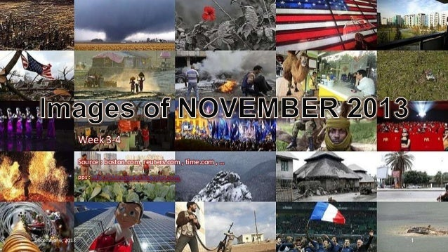 Images of NOVEMBER 2013 Week 3-4  Week 3 - 4  Source : boston.com, reuters.com , time.com , … pps : http://chieuquetoi.blo...