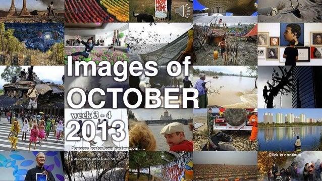 Images of OCTOBER 2013 Images of OCTOBER 2013 week 3 - 4  week 3 - 4  Sources: boston.com ,reuters.com , … pps: chieuqueto...