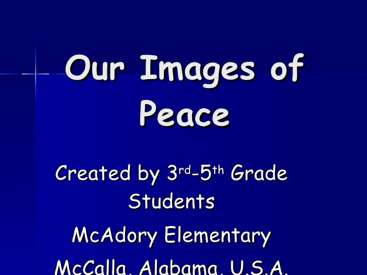 Our Images of Peace Created by 3 rd -5 th  Grade Students McAdory Elementary McCalla, Alabama, U.S.A.