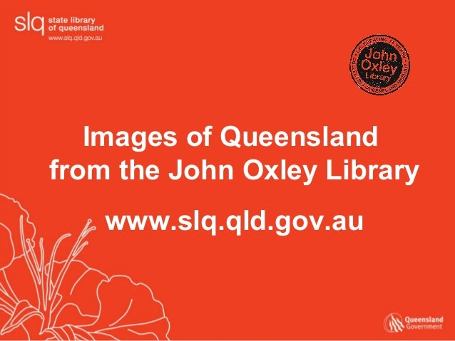 Images of Queensland  from the John Oxley Library www.slq.qld.gov.au