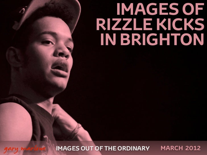 IMAGES OF                             RIZZLE KICKS                             IN BRIGHTON    gary marlowe   IMAGES OUT O...