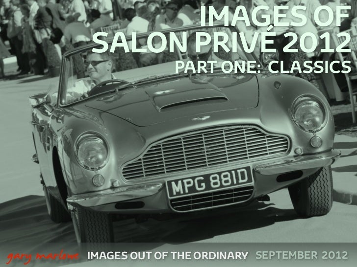 IMAGES OF                   SALON PRIVÉ 2012                                PART ONE: CLASSICS    gary marlowe   IMAGES O...
