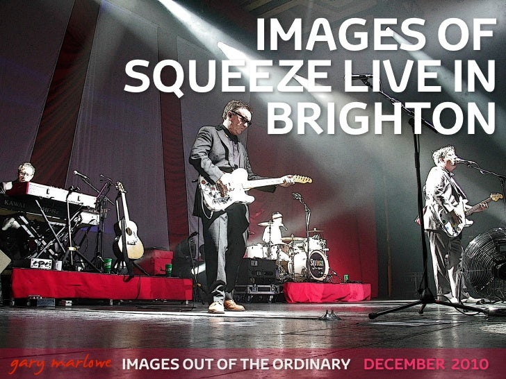IMAGES OF                SQUEEZE LIVE IN                     BRIGHTON!    gary marlowe IMAGES OUT OF THE ORDINARY   DECEMB...