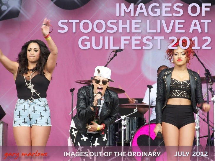 IMAGES OF                   STOOSHE LIVE AT                     GUILFEST 2012