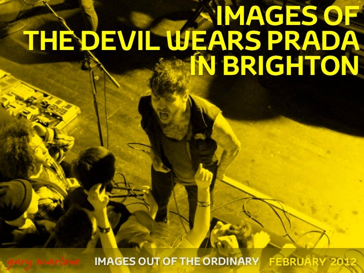 IMAGES OF      THE DEVIL WEARS PRADA                 IN BRIGHTON    gary marlowe   IMAGES OUT OF THE ORDINARY FEBRUARY 2012