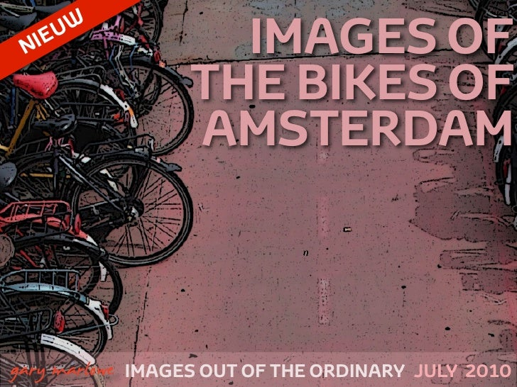 NIE UW                        IMAGES OF                      THE BIKES OF                      AMSTERDAM    !        gary ...