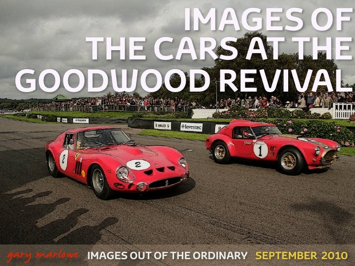 IMAGES OF         THE CARS AT THE      GOODWOOD REVIVAL    !        gary marlowe   IMAGES OUT OF THE ORDINARY SEPTEMBER 20...