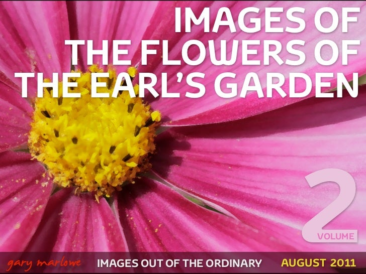 IMAGES OF       THE FLOWERS OF     THE EARL'S GARDEN!    gary marlowe   IMAGES OUT OF THE ORDINARY                        ...