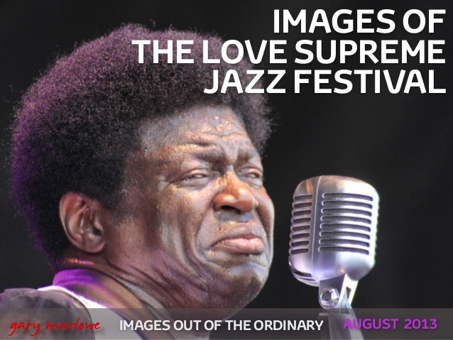 IMAGES OF THE LOVE SUPREME JAZZ FESTIVAL IMAGES OUT OF THE ORDINARY  gary marlowe AUGUST 2013