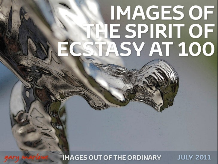 IMAGES OF                      THE SPIRIT OF                    ECSTASY AT 100!    gary marlowe   IMAGES OUT OF THE ORDINA...