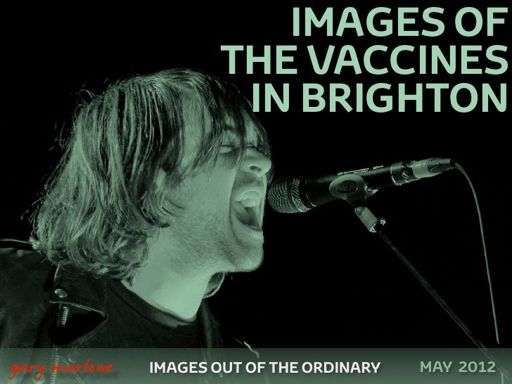 IMAGES OF                          THE VACCINES                           IN BRIGHTON    gary marlowe   IMAGES OUT OF THE...