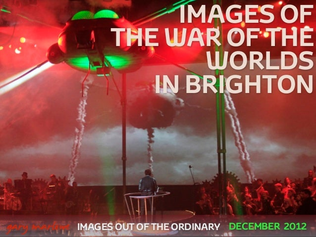 IMAGES OF                        THE WAR OF THE                               WORLDS                           IN BRIGHTON...