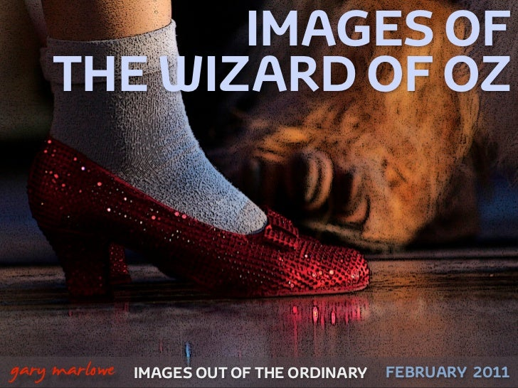 IMAGES OF        THE WIZARD OF OZ!    gary marlowe   IMAGES OUT OF THE ORDINARY   FEBRUARY 2011