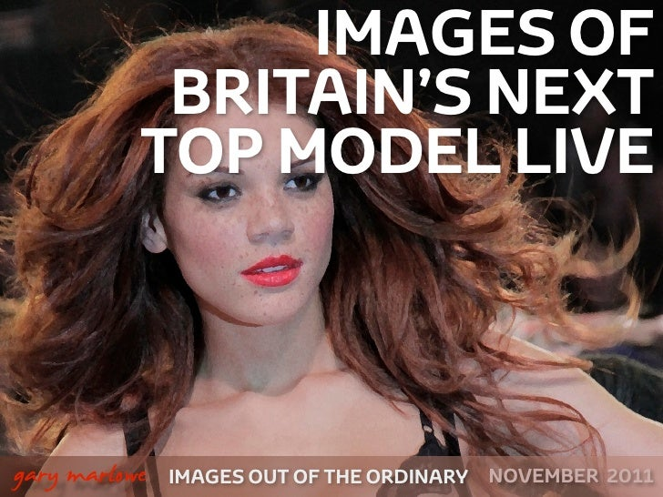 IMAGES OF                BRITAIN'S NEXT               TOP MODEL LIVE    gary marlowe   IMAGES OUT OF THE ORDINARY   NOVEM...