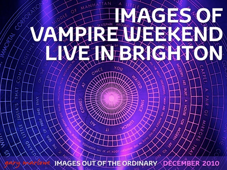 IMAGES OF          VAMPIRE WEEKEND           LIVE IN BRIGHTON!    gary marlowe IMAGES OUT OF THE ORDINARY   DECEMBER 2010