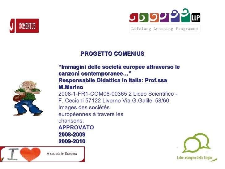 """PROGETTO COMENIUS """" Immagini delle società europee attraverso le canzoni contemporanee…"""" Responsabile Didattica in Italia:..."""