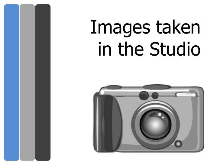 Images taken in the Studio<br />