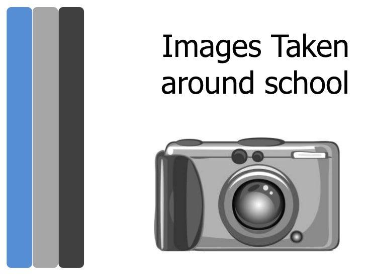 Images Taken around school<br />
