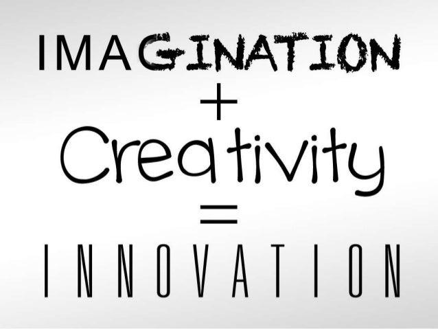 Imagination+creaivity=innovation- Jill Morin