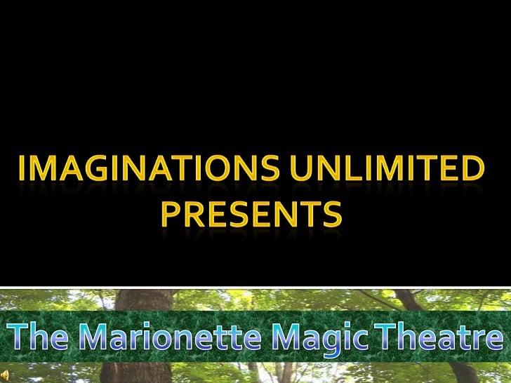 Imaginations Unlimited Presents <br />The Marionette Magic Theatre<br />