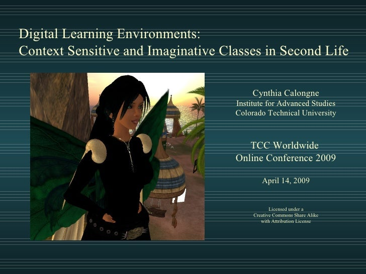 Digital Learning Environments: Context Sensitive and Imaginative Classes in Second Life TCC Worldwide  Online Conference 2...