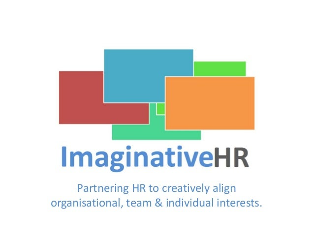 Partnering HR to creatively align organisational, team & individual interests.