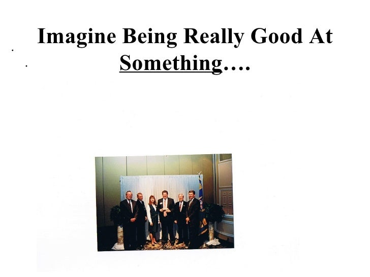 Imagine Being Really Good at Something.....