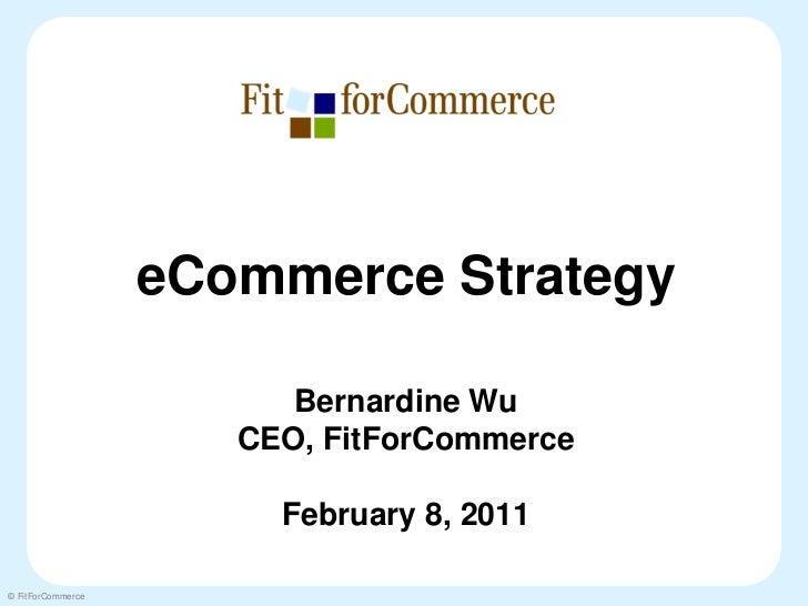 eCommerce Strategy                         Bernardine Wu                      CEO, FitForCommerce                        F...