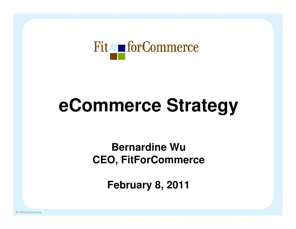 Getting from Here to There: How to assess your business, define an overall eCommerce strategy, and create a roadmap