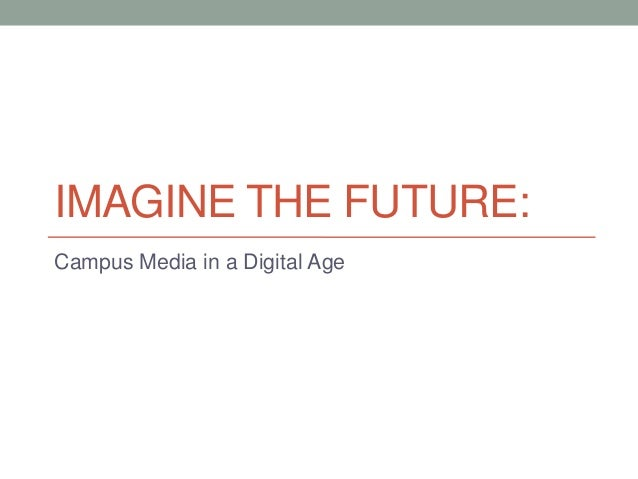 IMAGINE THE FUTURE:Campus Media in a Digital Age