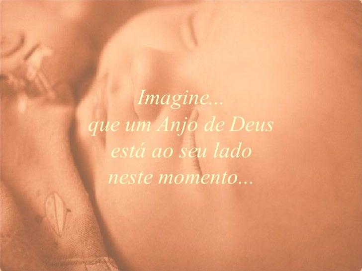 Imagine... que um Anjo de Deus está ao seu lado neste momento...